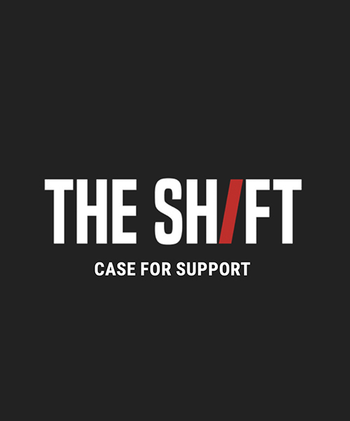 The Shift: Case for Support