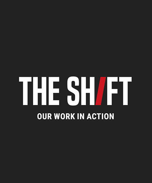 The Shift: Our Work in Action