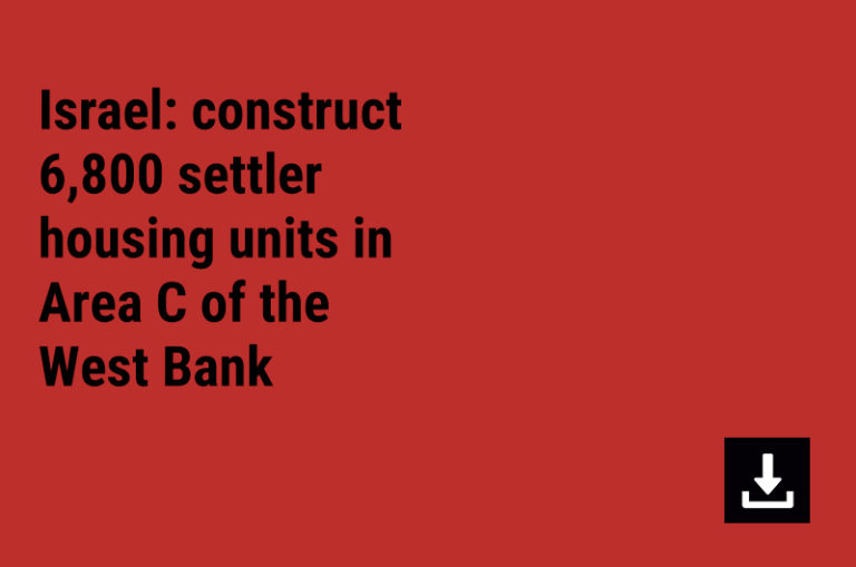 Israel: nformation received concerning the plan to construct 6,800 settler housing units in Area C of the West Bank.